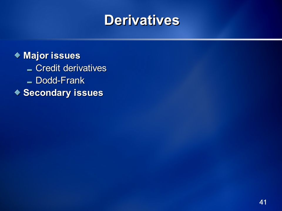Derivatives Major issues Credit derivatives Dodd-Frank