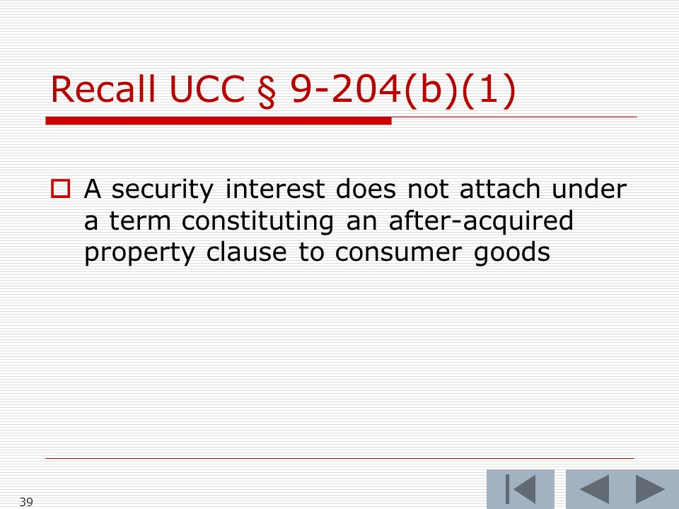 Recall UCC § 9-204(b)(1) A security interest does not attach under a term constituting an after-acquired property clause to consumer goods.