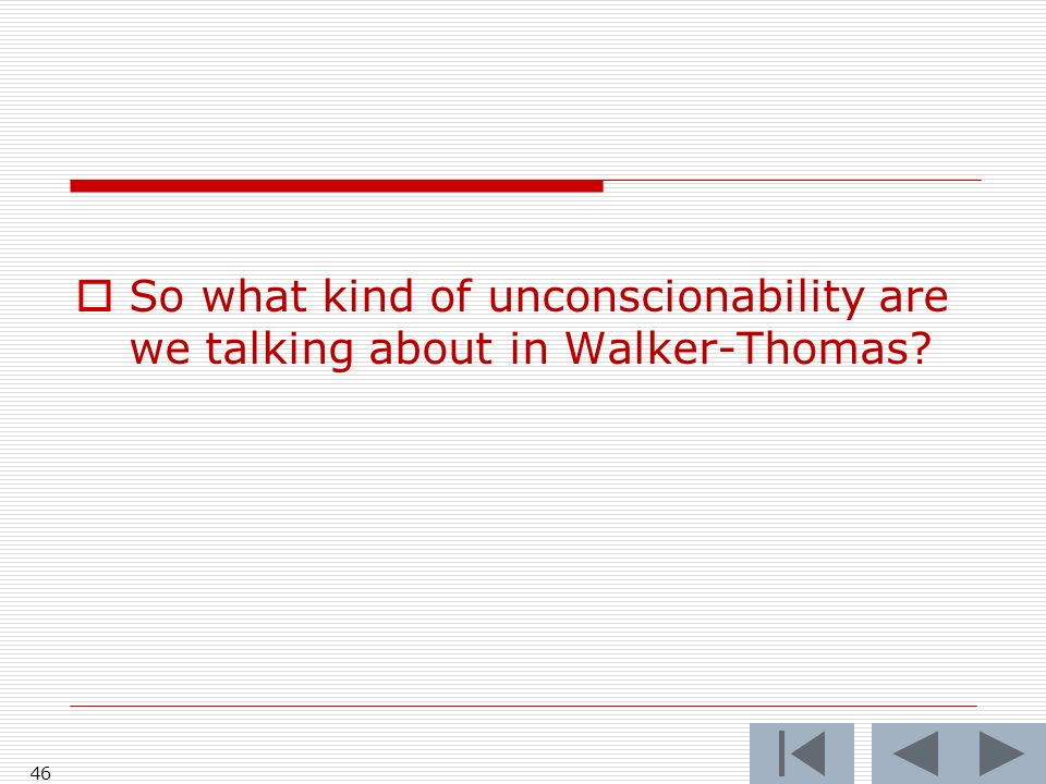 So what kind of unconscionability are we talking about in Walker-Thomas