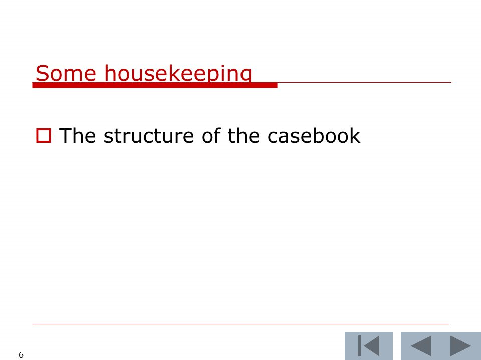 Some housekeeping The structure of the casebook 6