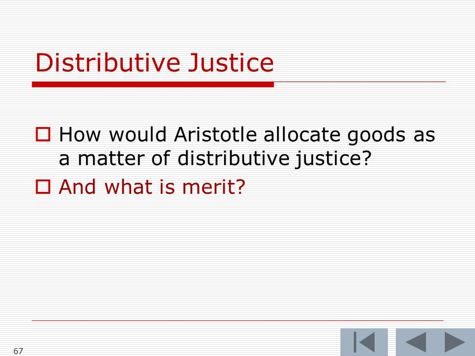 Distributive Justice How would Aristotle allocate goods as a matter of distributive justice.