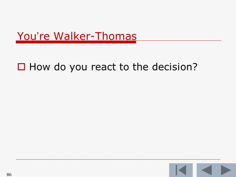 You're Walker-Thomas How do you react to the decision 86