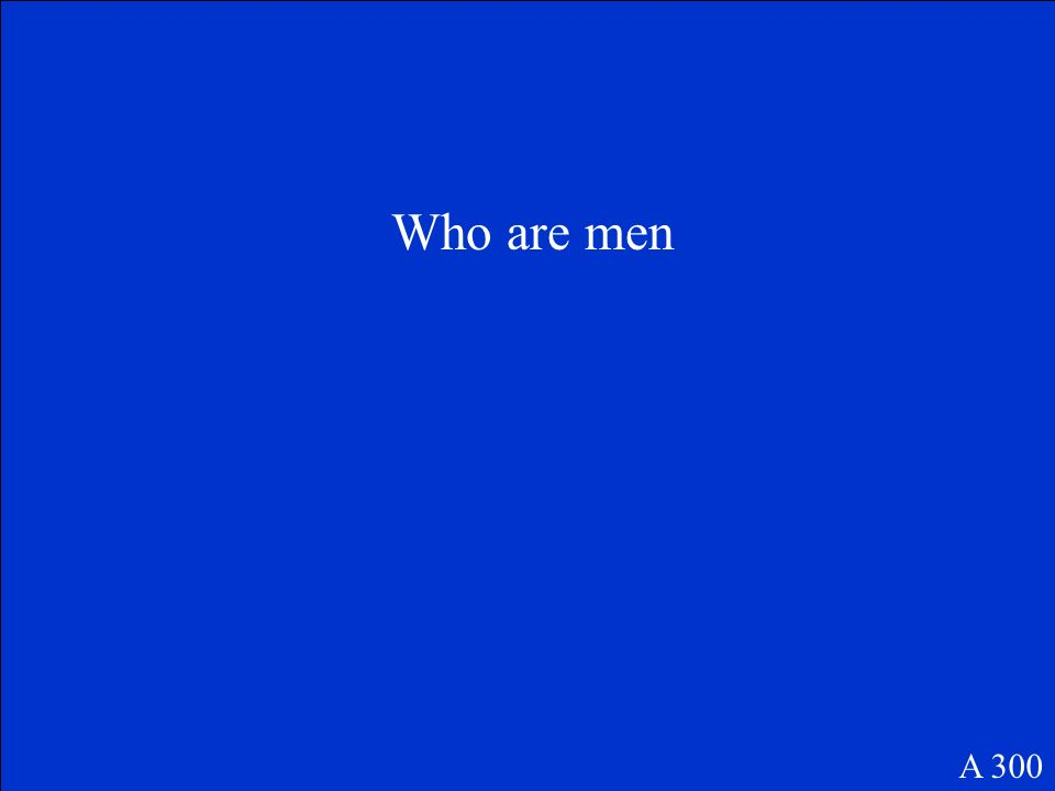 Who are men A 300