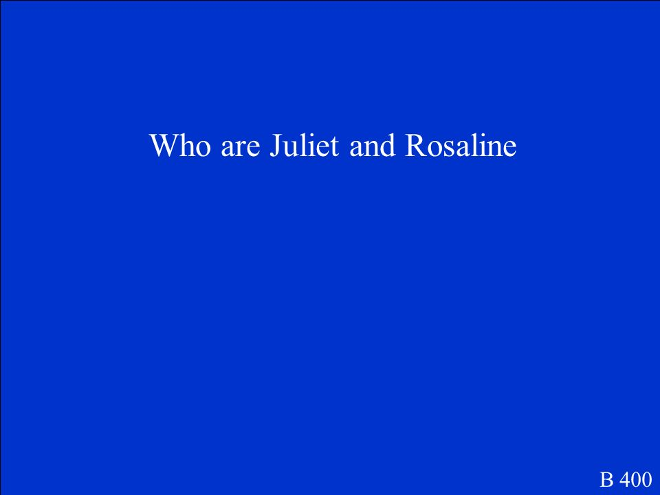 Who are Juliet and Rosaline