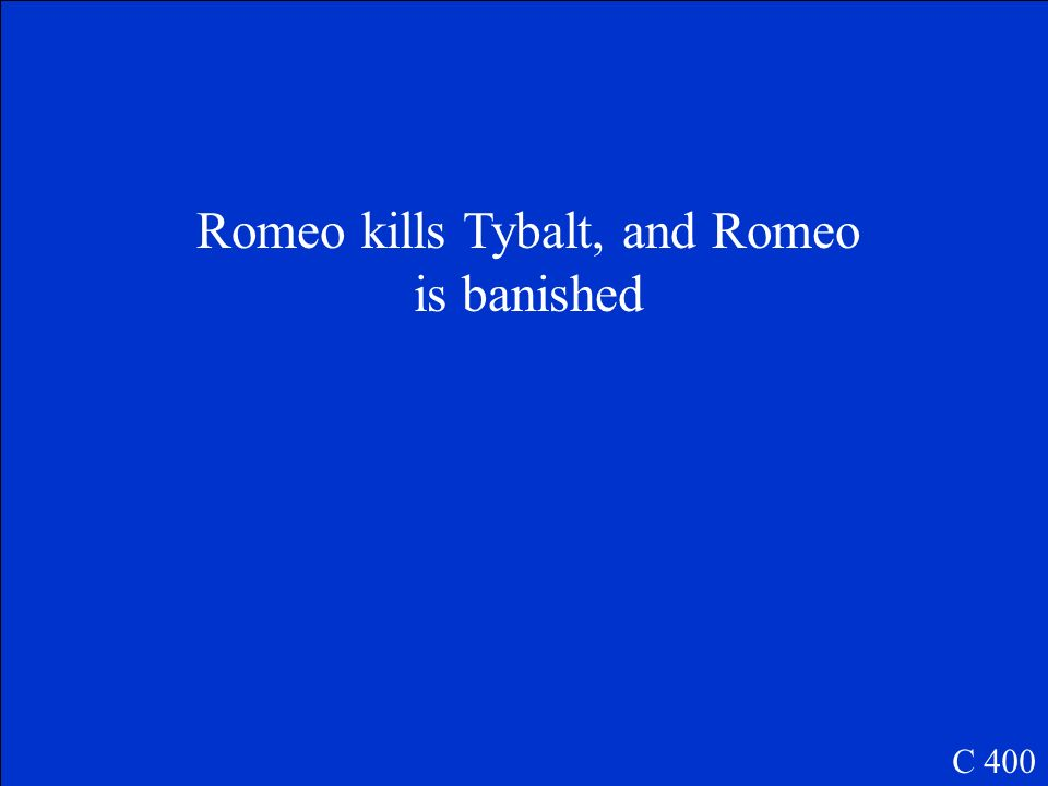 Romeo kills Tybalt, and Romeo is banished