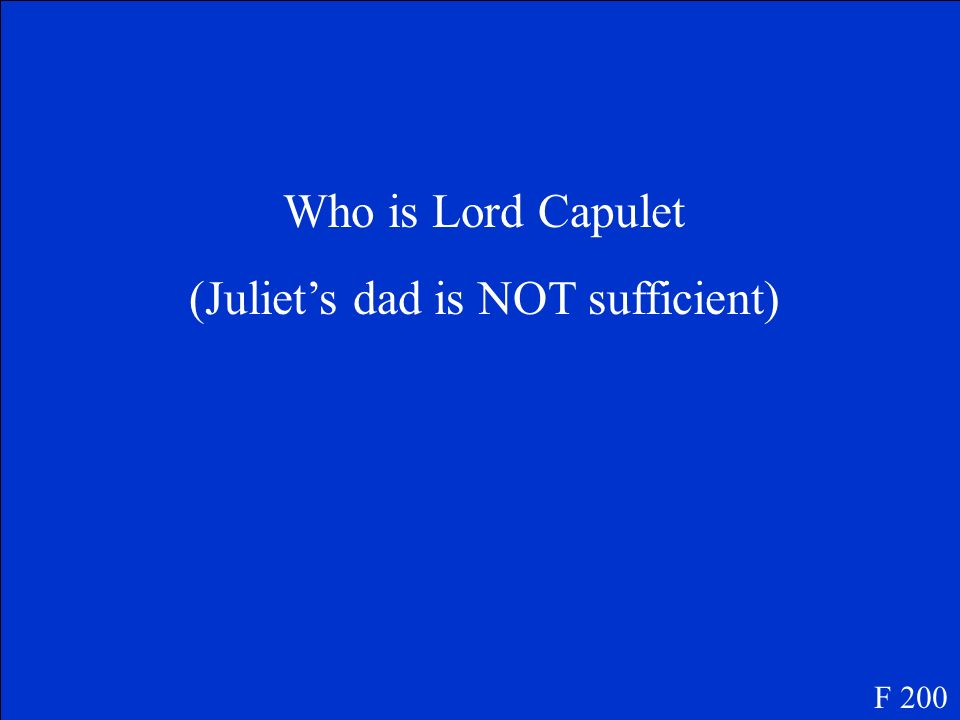 (Juliet's dad is NOT sufficient)