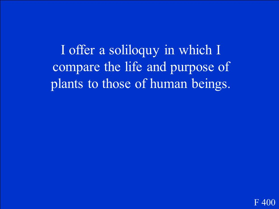 I offer a soliloquy in which I compare the life and purpose of plants to those of human beings.