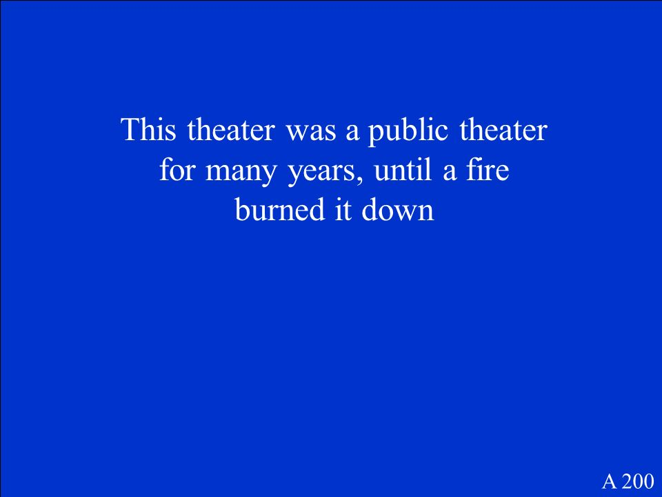 This theater was a public theater for many years, until a fire burned it down