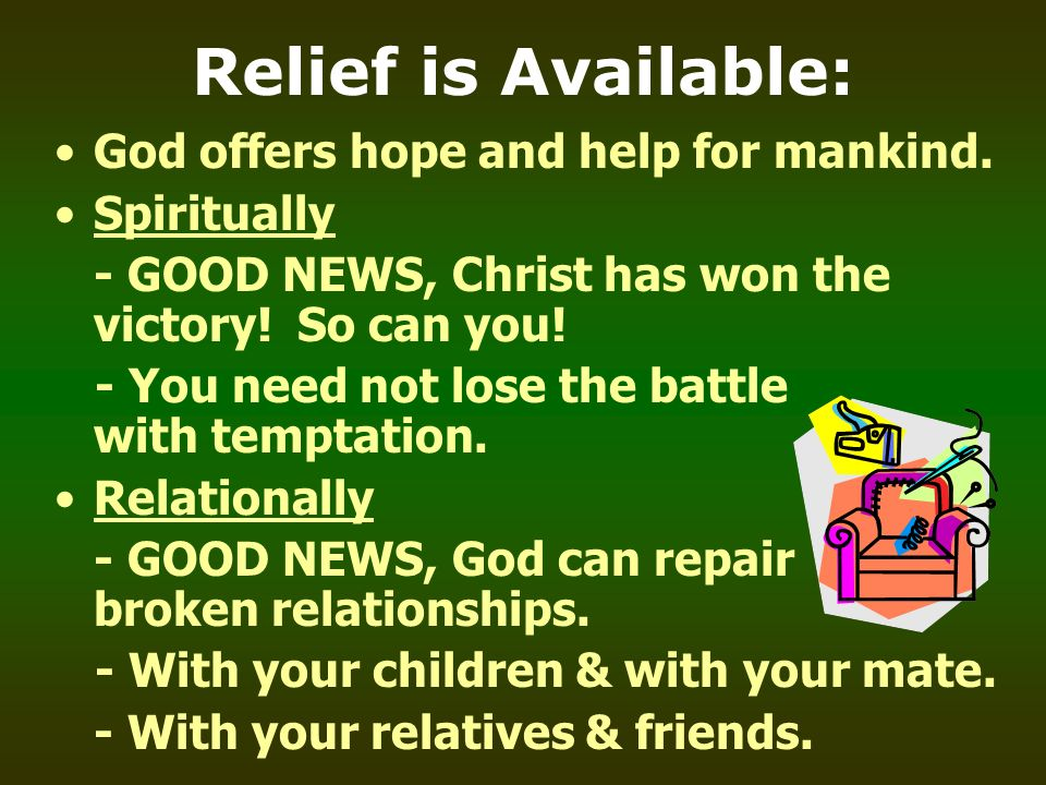 Relief is Available: God offers hope and help for mankind. Spiritually