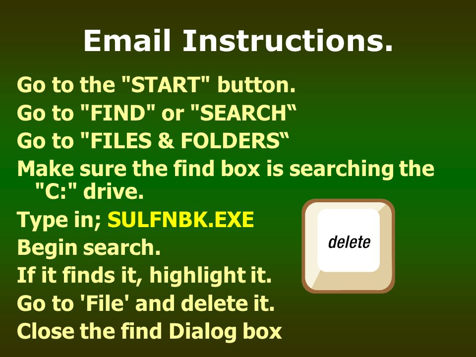Instructions. Go to the START button. Go to FIND or SEARCH