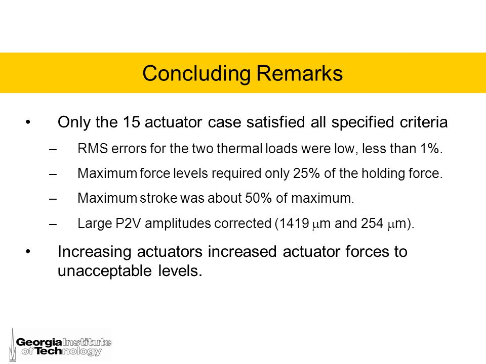 Concluding Remarks Only the 15 actuator case satisfied all specified criteria. RMS errors for the two thermal loads were low, less than 1%.
