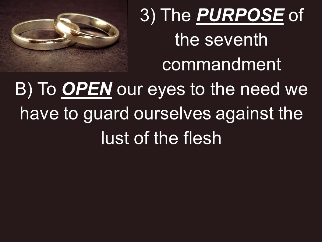 3) The PURPOSE of the seventh commandment