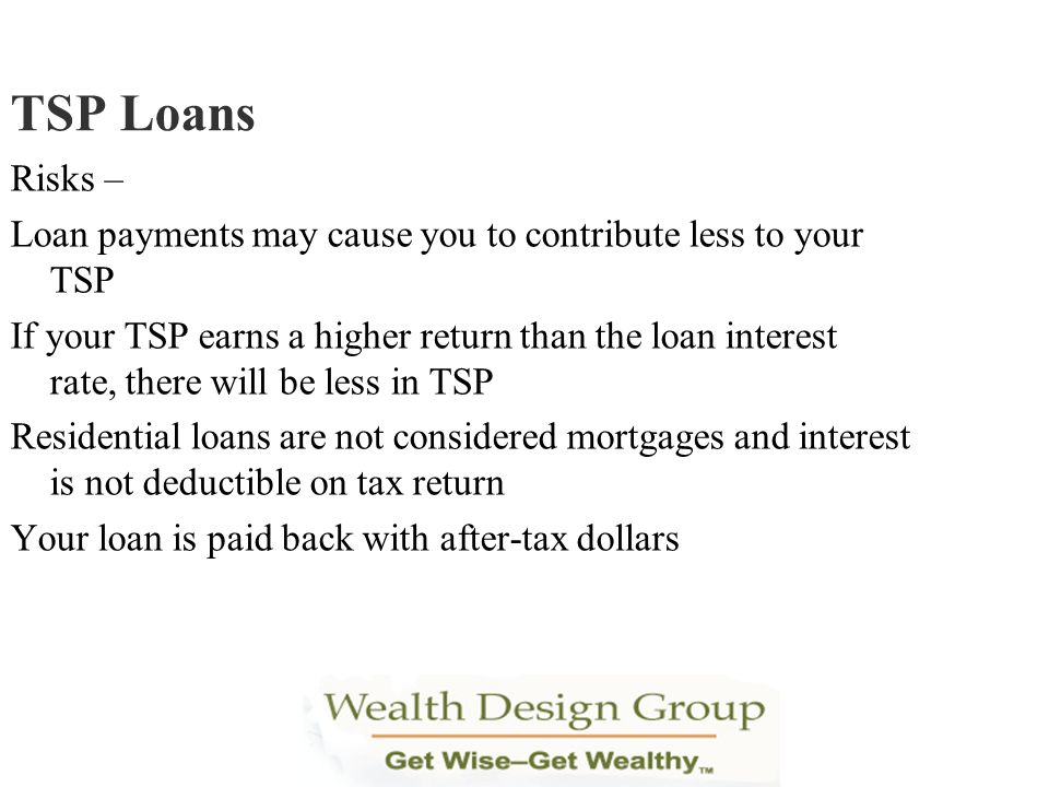 TSP Loans Risks – Loan payments may cause you to contribute less to your TSP.