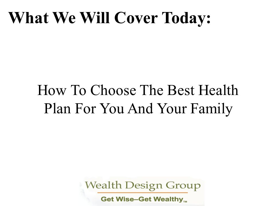 How To Choose The Best Health Plan For You And Your Family