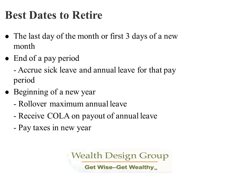 Best Dates to Retire The last day of the month or first 3 days of a new month. End of a pay period.