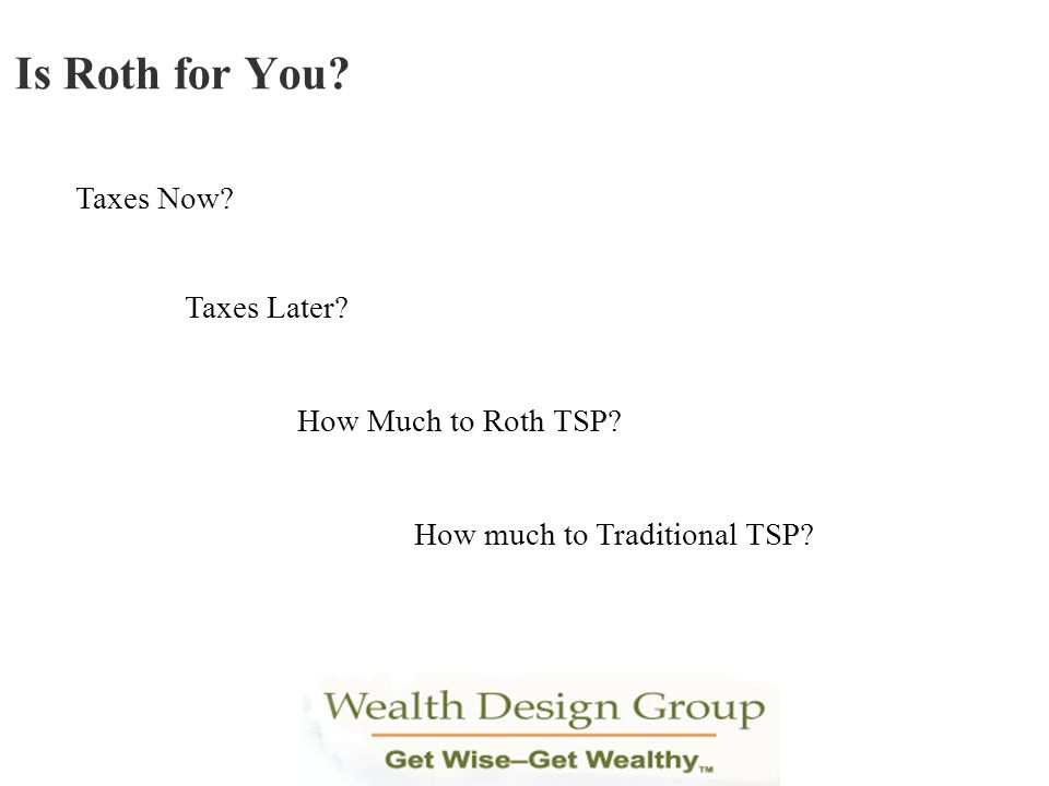 Is Roth for You Taxes Now Taxes Later How Much to Roth TSP