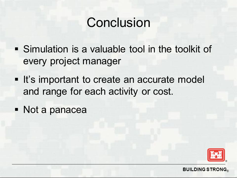 Conclusion Simulation is a valuable tool in the toolkit of every project manager.