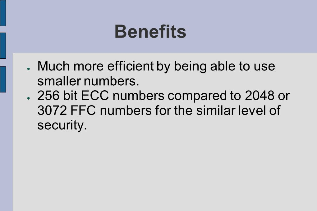 Benefits Much more efficient by being able to use smaller numbers.