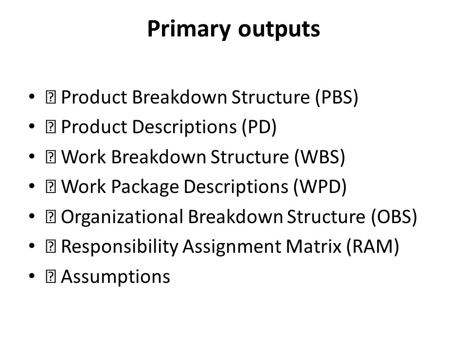 Primary outputs  Product Breakdown Structure (PBS)