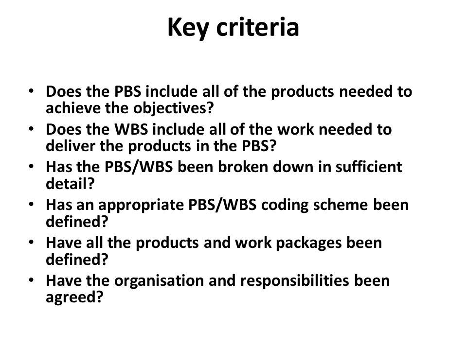 Key criteria Does the PBS include all of the products needed to achieve the objectives