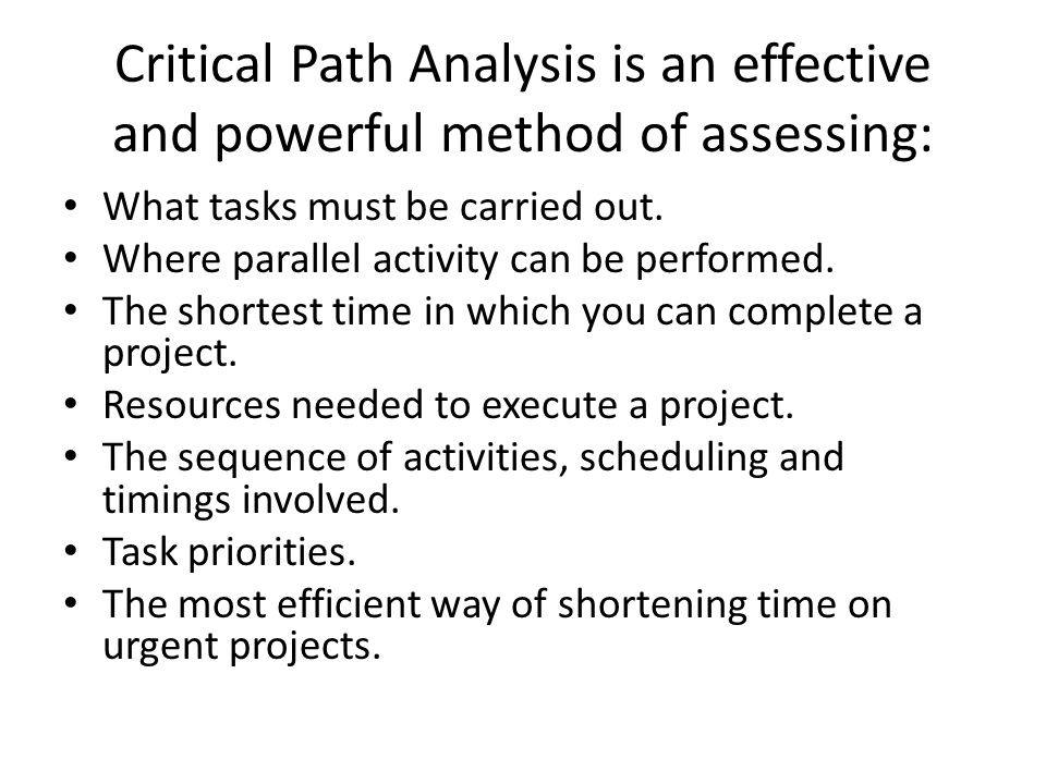Critical Path Analysis is an effective and powerful method of assessing: