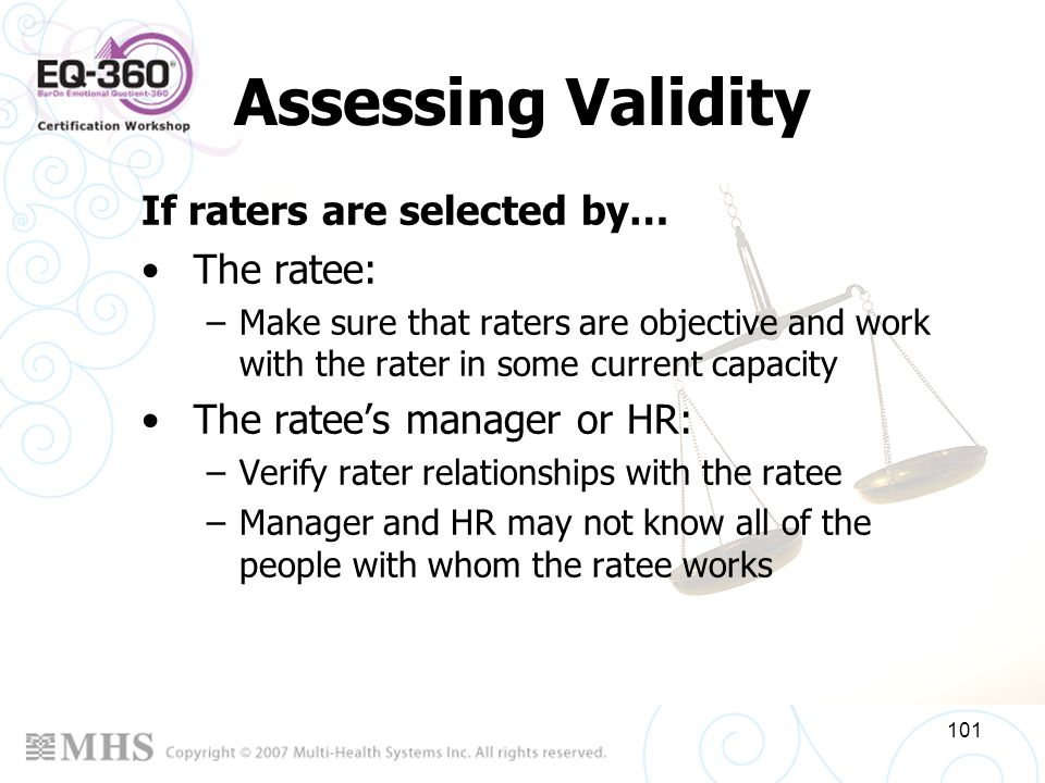 Assessing Validity If raters are selected by… The ratee: