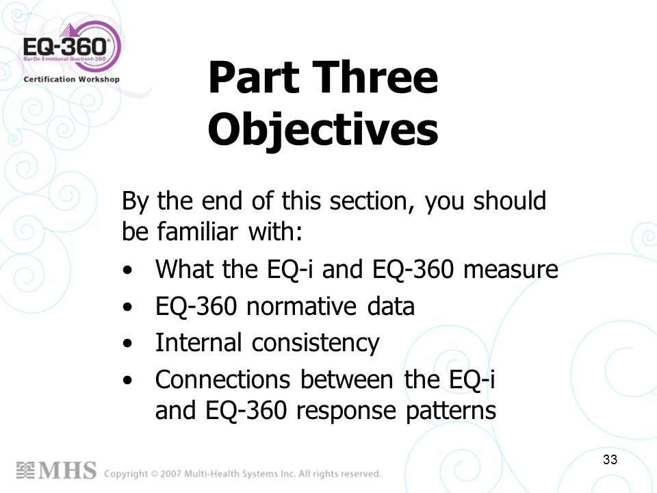 Part Three Objectives By the end of this section, you should be familiar with: What the EQ-i and EQ-360 measure.