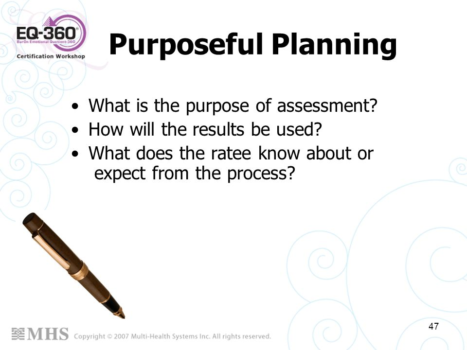 Purposeful Planning What is the purpose of assessment