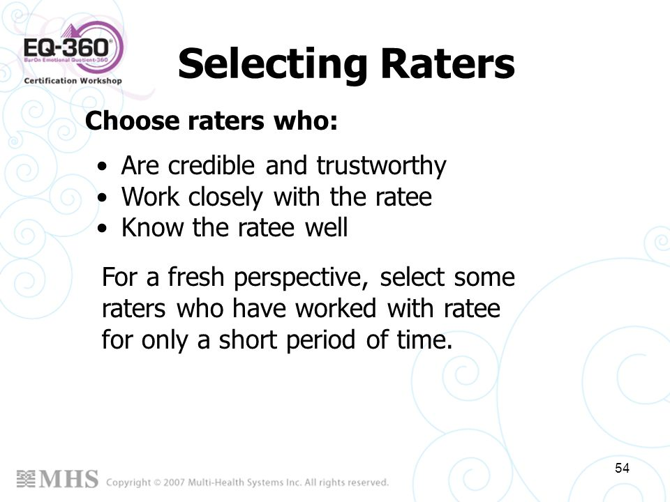 Selecting Raters Choose raters who: Are credible and trustworthy