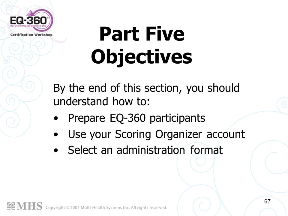 Part Five Objectives By the end of this section, you should understand how to: Prepare EQ-360 participants.