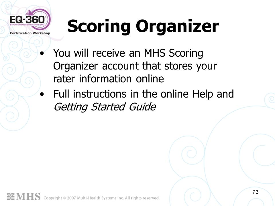 Scoring Organizer You will receive an MHS Scoring Organizer account that stores your rater information online.