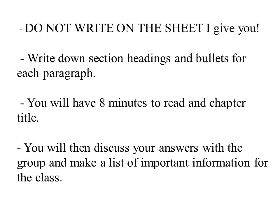 - Write down section headings and bullets for each paragraph.