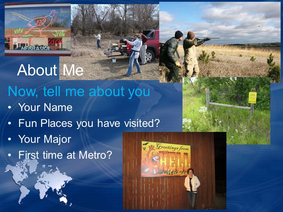 About Me Now, tell me about you Your Name Fun Places you have visited