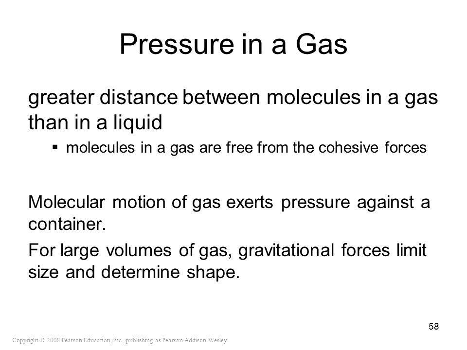 Pressure in a Gas greater distance between molecules in a gas than in a liquid. molecules in a gas are free from the cohesive forces.