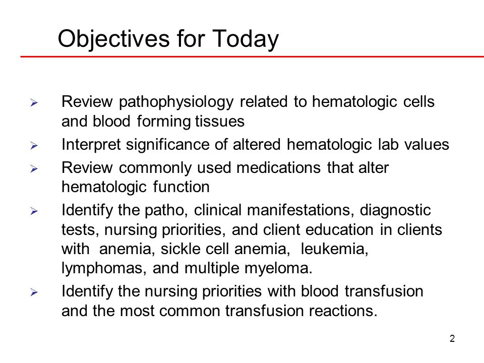 Objectives for Today Review pathophysiology related to hematologic cells and blood forming tissues.