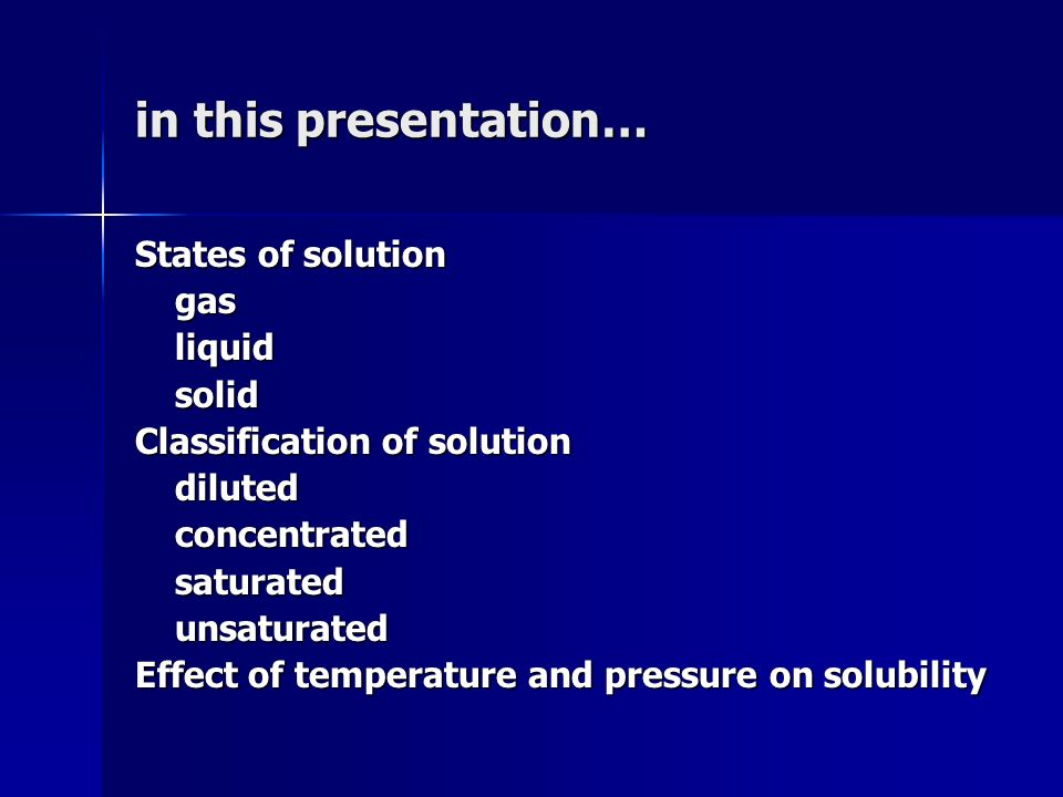 in this presentation… States of solution gas liquid solid