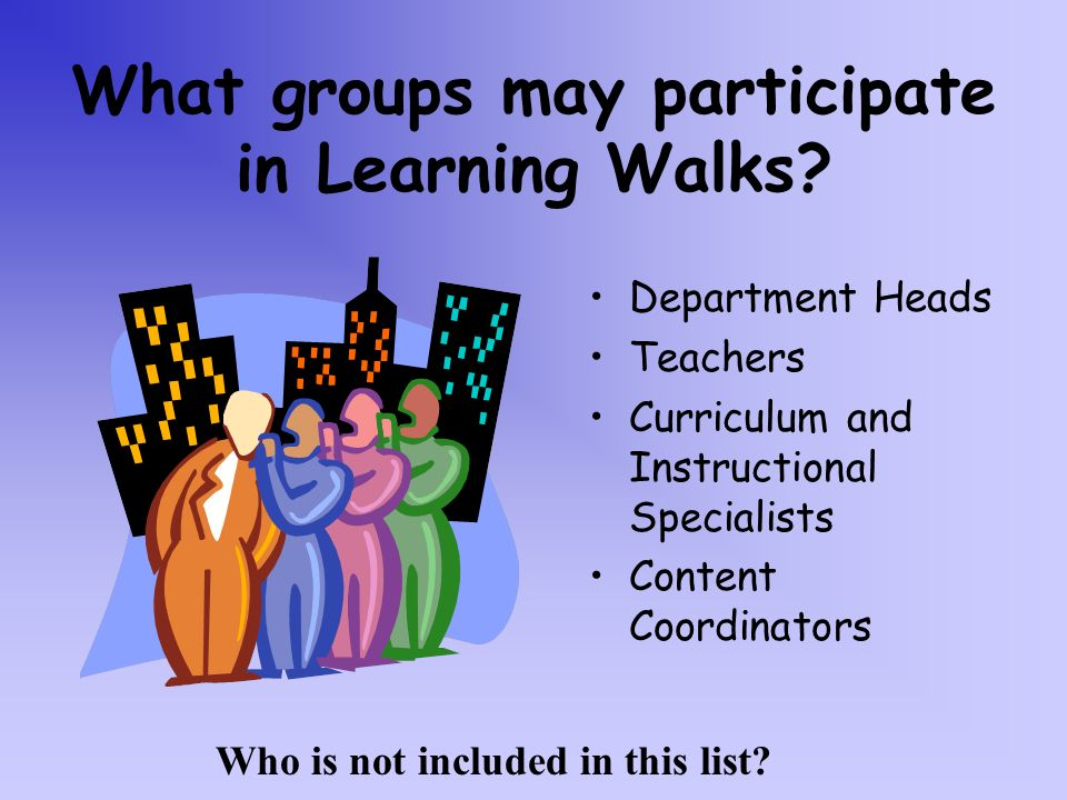 What groups may participate in Learning Walks