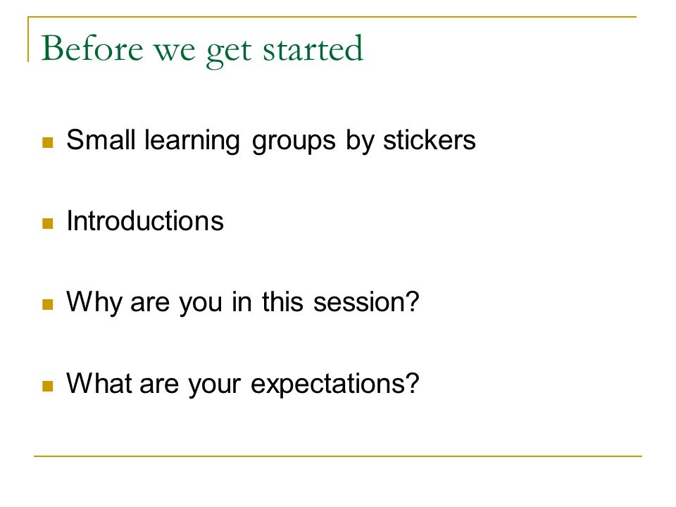 Before we get started Small learning groups by stickers Introductions