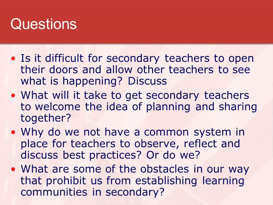 Questions Is it difficult for secondary teachers to open their doors and allow other teachers to see what is happening Discuss.