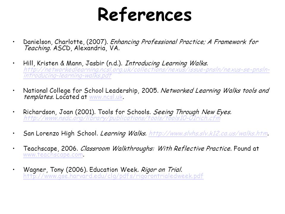 References Danielson, Charlotte, (2007). Enhancing Professional Practice; A Framework for Teaching. ASCD, Alexandria, VA.