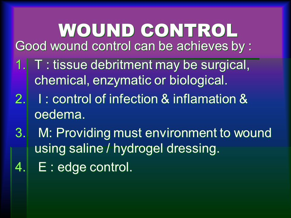 WOUND CONTROL Good wound control can be achieves by :