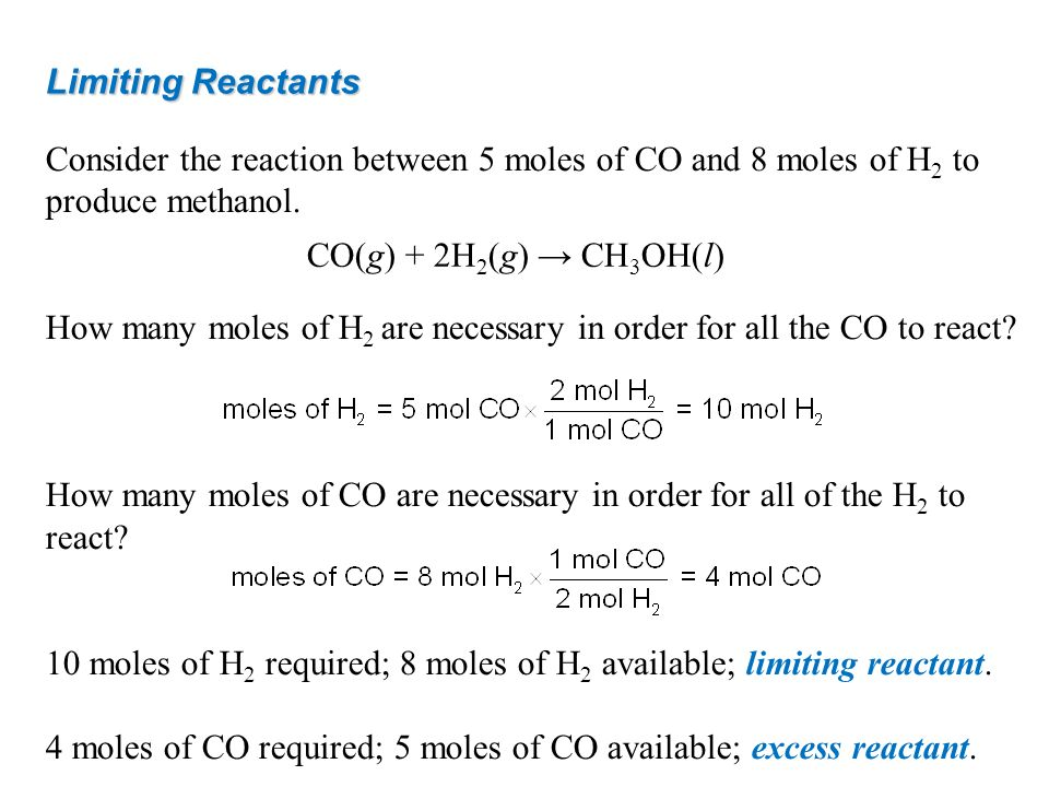 Limiting Reactants Consider the reaction between 5 moles of CO and 8 moles of H2 to produce methanol.