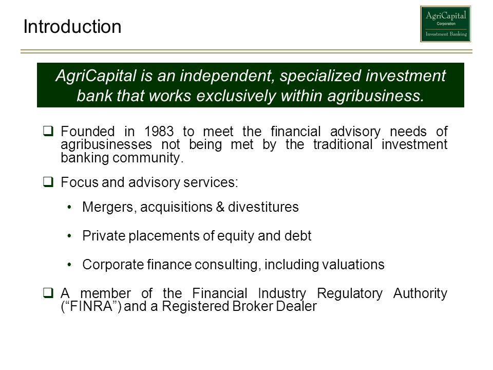 Introduction AgriCapital is an independent, specialized investment bank that works exclusively within agribusiness.