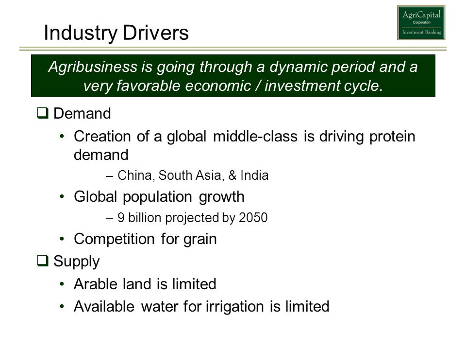 Industry Drivers Agribusiness is going through a dynamic period and a very favorable economic / investment cycle.