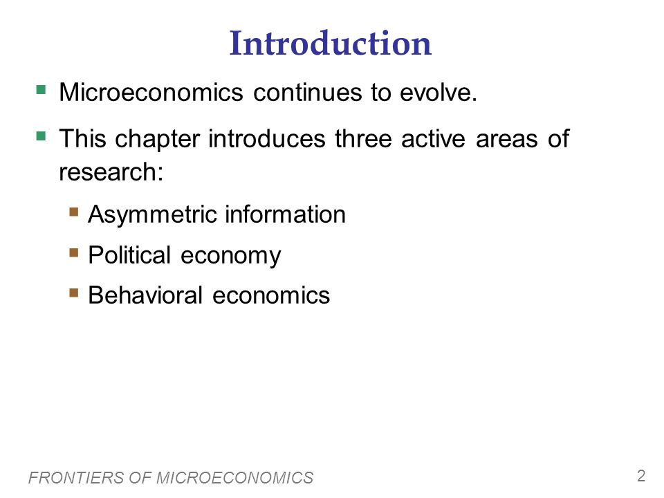 Introduction Microeconomics continues to evolve.