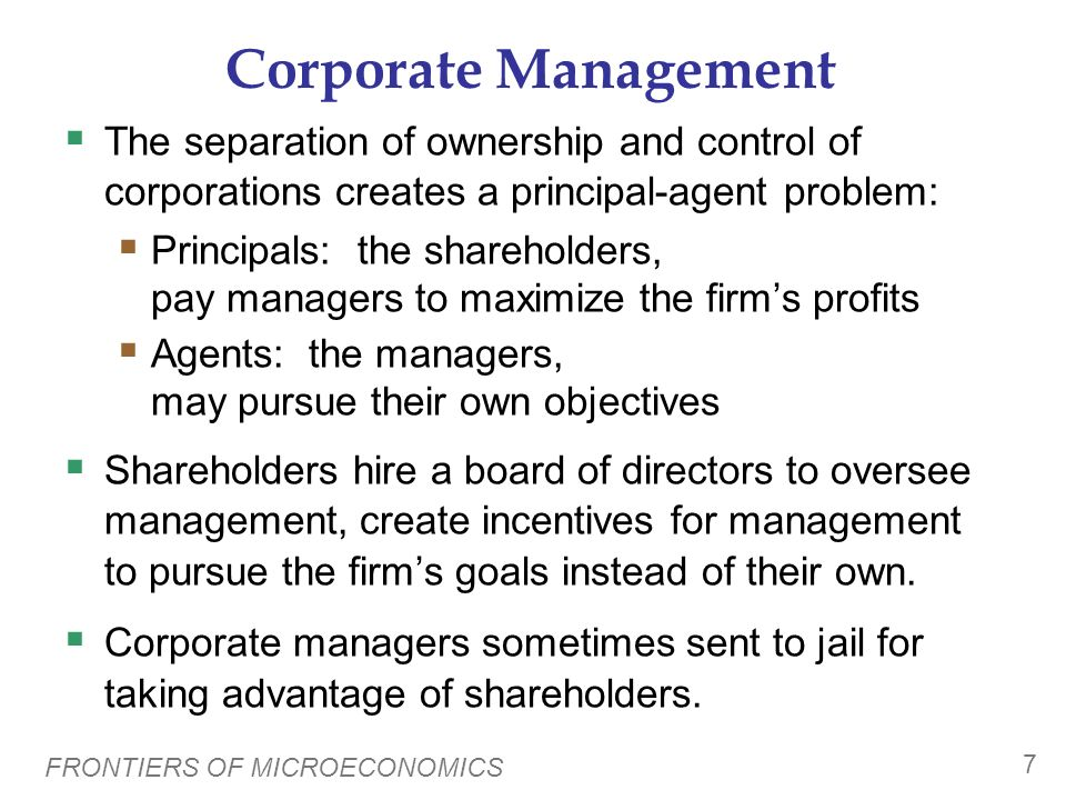 Corporate Management The separation of ownership and control of corporations creates a principal-agent problem: