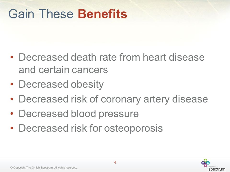 Gain These Benefits Decreased death rate from heart disease and certain cancers. Decreased obesity.