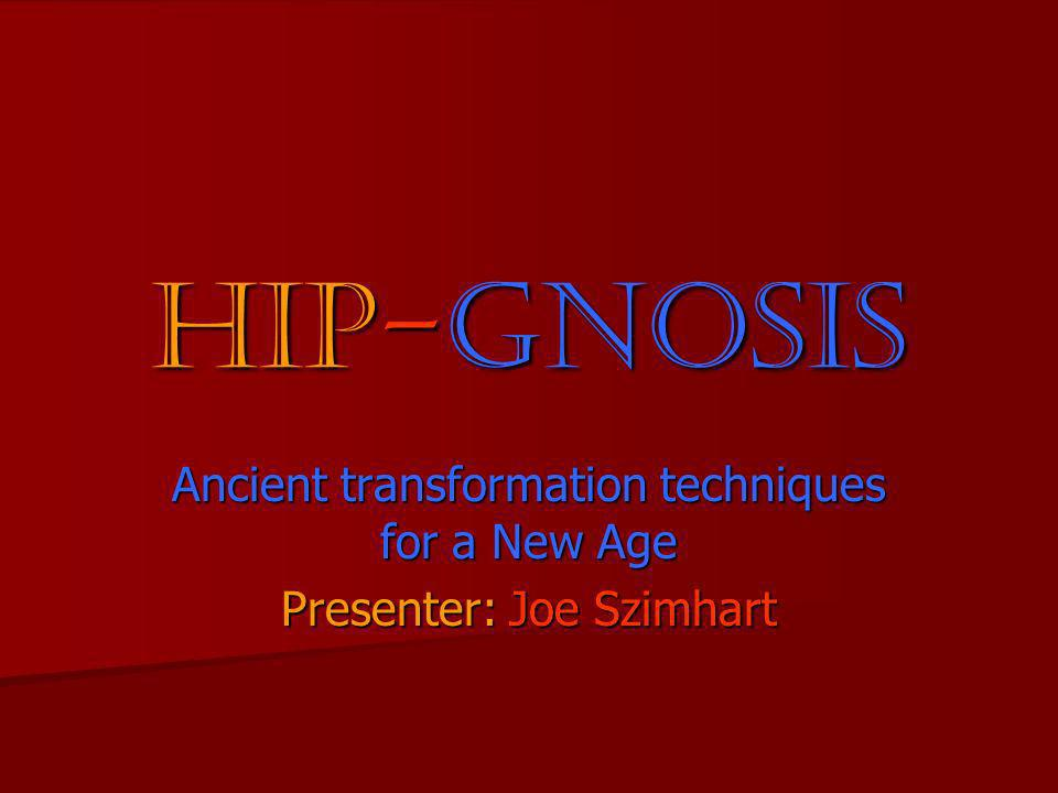 Hip-gnosis Ancient transformation techniques for a New Age