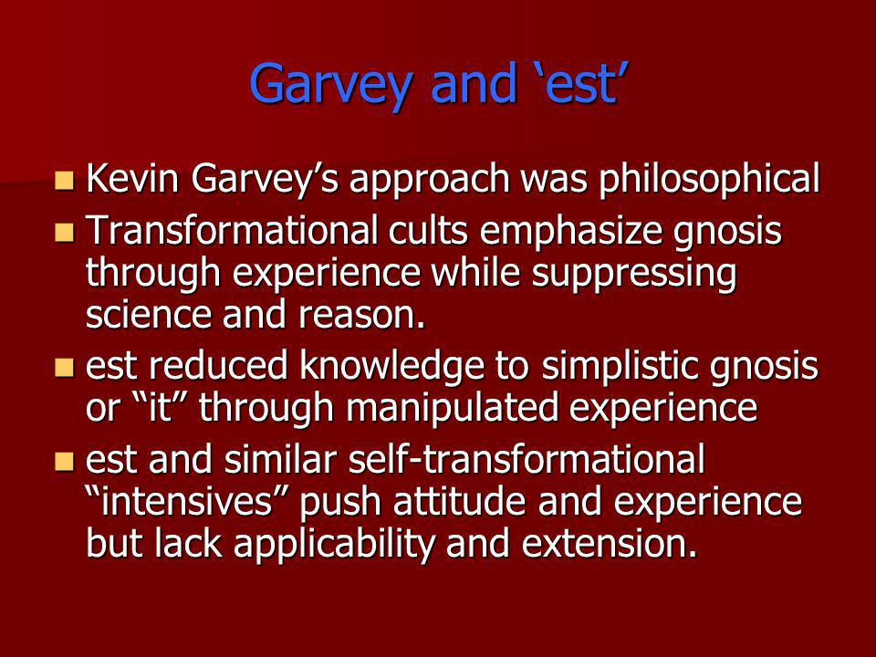 Garvey and 'est' Kevin Garvey's approach was philosophical