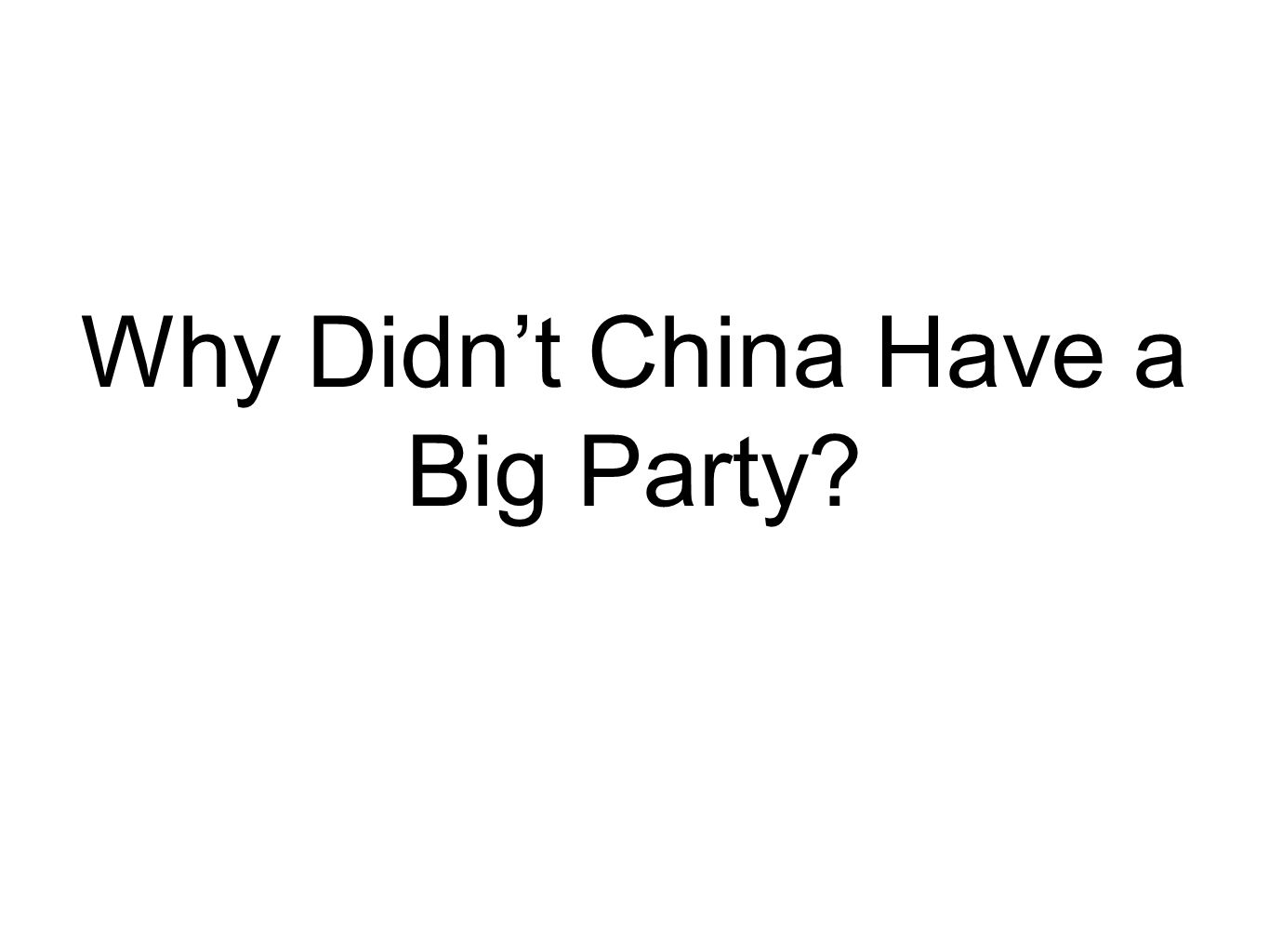 Why Didn't China Have a Big Party